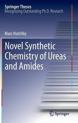 Novel Synthetic Chemistry of Ureas and Amides - Springer Theses (Hardback)
