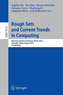 Rough Sets and Current Trends in Computing: 8th International Conference, RSCTC 2012, Chengdu, China, August 17-20, 2012.Proceedings - Lecture Notes in Artificial Intelligence 7413 (Paperback)