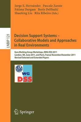 Decision Support Systems - Collaborative Models and Approaches in Real Environments: Euro Working Group Workshops, EWG-DSS 2011, London, UK, June 23-24, 2011, and Paris, France, November 30 - December 1, 2011, Revised Selected and Extended Papers - Lecture Notes in Business Information Processing 121 (Paperback)