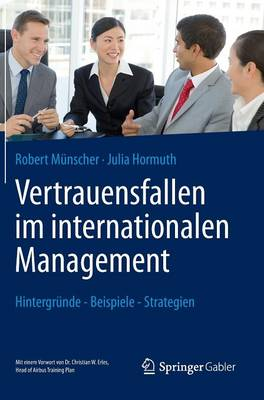 Vertrauensfallen Im Internationalen Management: Hintergr nde - Beispiele - Strategien (Hardback)