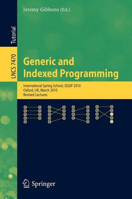Generic and Indexed Programming - Theoretical Computer Science and General Issues 7470 (Paperback)