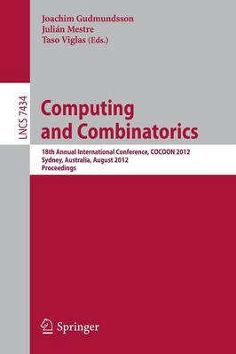 Computing and Combinatorics: 18th Annual International Conference, COCOON 2012, Sydney, Australia, August 20-22, 2012, Proceedings - Lecture Notes in Computer Science 7434 (Paperback)
