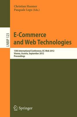 E-Commerce and Web Technologies: 13th International Conference, EC-Web 2012, Vienna, Austria, September 4-5, 2012, Proceedings - Lecture Notes in Business Information Processing 123 (Paperback)