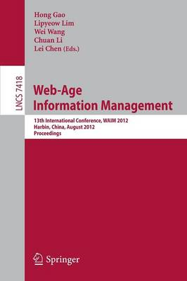 Web-Age Information Management: 13th International Conference, WAIM 2012, Harbin, China, August 18-20, 2012. Proceedings - Information Systems and Applications, incl. Internet/Web, and HCI 7418 (Paperback)