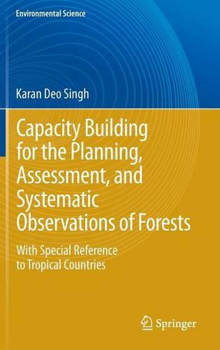 Capacity Building for the Planning, Assessment and Systematic Observations of Forests: With Special Reference to Tropical Countries - Environmental Science and Engineering (Hardback)