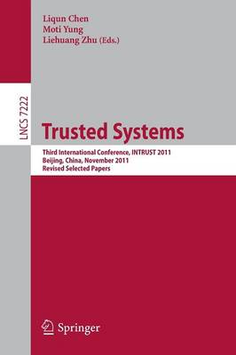 Trusted Systems: Third International Conference, INTRUST 2011, Beijing, China, November 27-20, 2011, Revised Selected Papers - Lecture Notes in Computer Science 7222 (Paperback)