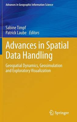 Advances in Spatial Data Handling: Geospatial Dynamics, Geosimulation and Exploratory Visualization - Advances in Geographic Information Science (Hardback)