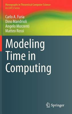 Modeling Time in Computing - Monographs in Theoretical Computer Science. An EATCS Series (Hardback)