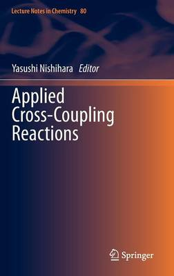 Applied Cross-Coupling Reactions - Lecture Notes in Chemistry 80 (Hardback)