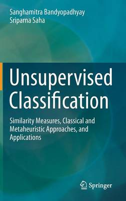 Unsupervised Classification: Similarity Measures, Classical and Metaheuristic Approaches, and Applications (Hardback)