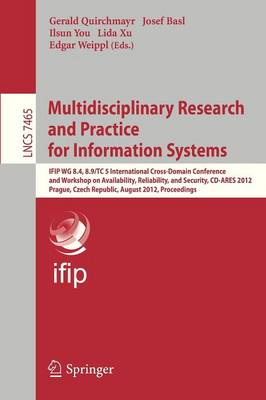 Multidisciplinary Research and Practice for Informations Systems: IFIP WG 8.4, 8.9, TC 5 International Cross Domain Conference and Workshop on Availability, Reliability, and Security, CD-ARES 2012, Prague, Czech Republic, August 20-24, 2012, Proceedings - Information Systems and Applications, incl. Internet/Web, and HCI 7465 (Paperback)