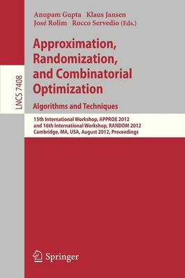 Approximation, Randomization, and Combinatorial Optimization. Algorithms and Techniques: 15th International Workshop, APPROX 2012, and 16th International Workshop, RANDOM 2012, Cambridge, MA, USA, August 15-17, 2012, Proceedings - Theoretical Computer Science and General Issues 7408 (Paperback)