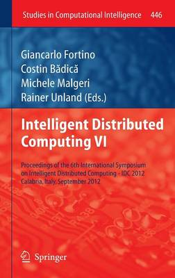 Intelligent Distributed Computing VI: Proceedings of the 6th International Symposium on Intelligent Distributed Computing - IDC 2012, Calabria, Italy, September 2012 - Studies in Computational Intelligence 446 (Hardback)