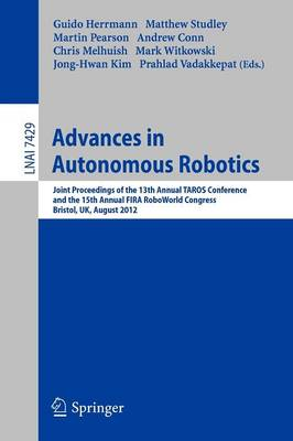 Advances in Autonomous Robotics: Joint Proceedings of the 13th Annual TAROS Conference and the 15th Annual FIRA RoboWorld Congress, Bristol, UK, August 20-23, 2012, Proceedings - Lecture Notes in Artificial Intelligence 7429 (Paperback)