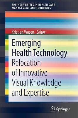 Emerging Health Technology: Relocation of Innovative Visual Knowledge and Expertise - SpringerBriefs in Health Care Management and Economics (Paperback)