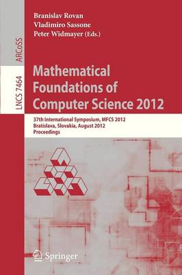 Mathematical Foundations of Computer Science 2012: 37th International Symposium, MFCS 2012, Bratislava, Slovakia, August 27-31, 2012, Proceedings - Theoretical Computer Science and General Issues 7464 (Paperback)