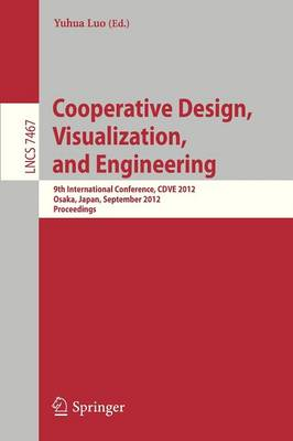 Cooperative Design, Visualization, and Engineering: 9th International Conference, CDVE 2012, Osaka, Japan, September 2-5, 2012, Proceedings - Lecture Notes in Computer Science 7467 (Paperback)