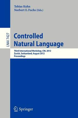 Controlled Natural Language: Third International Workshop, CNL 2012, Zurich, Switzerland, August 29-31, 2012, Proceedings - Lecture Notes in Artificial Intelligence 7427 (Paperback)