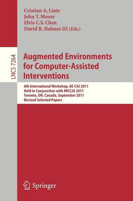 Augmented Environments for Computer-Assisted Interventions: 6th International Workshop, AE-CAI 2011, Held in Conjunction with MICCAI 2011, Toronto, ON, Canada - Image Processing, Computer Vision, Pattern Recognition, and Graphics 7264 (Paperback)