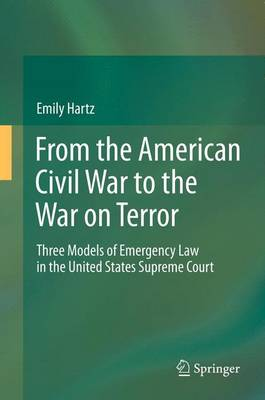 From the American Civil War to the War on Terror: Three Models of Emergency Law in the United States Supreme Court (Hardback)
