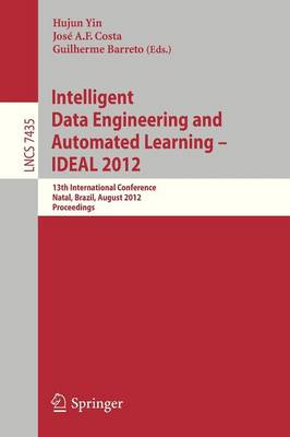 Intelligent Data Engineering and Automated Learning -- IDEAL 2012: 13th International Conference, Natal, Brazil, August 29-31, 2012, Proceedings - Lecture Notes in Computer Science 7435 (Paperback)