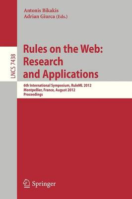 Rules on the Web: Research and Applications: 6th International Symposium, RuleML 2012, Montpellier, France, August 27-29, 2012. Proceedings - Lecture Notes in Computer Science 7438 (Paperback)