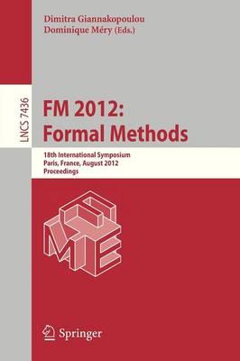 FM 2012: Formal Methods: 18th International Symposium, Paris, France, August 27-31, 2012. Proceedings - Programming and Software Engineering 7436 (Paperback)