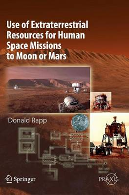 Use of Extraterrestrial Resources for Human Space Missions to Moon or Mars - Springer Praxis Books (Hardback)