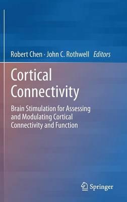 Cortical Connectivity: Brain Stimulation for Assessing and Modulating Cortical Connectivity and Function (Hardback)