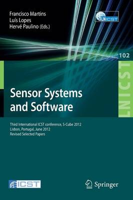 Sensor Systems and Software: Third International ICST Conference, S-Cube 2012, Lisbon, Portugal, June 4-5, 2012, Revised Selected Papers - Lecture Notes of the Institute for Computer Sciences, Social Informatics and Telecommunications Engineering 102 (Paperback)