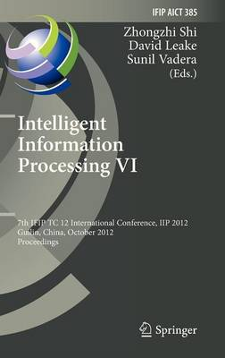 Intelligent Information Processing VI: 7th IFIP TC 12 International Conference, IIP 2012, Guilin, China, October 12-15, 2012, Proceedings - IFIP Advances in Information and Communication Technology 385 (Hardback)