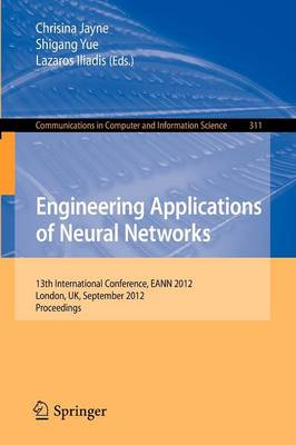 Engineering Applications of Neural Networks: 13th International Conference, EANN 2012, London, UK, September 20-23, 2012. - Communications in Computer and Information Science 311 (Paperback)