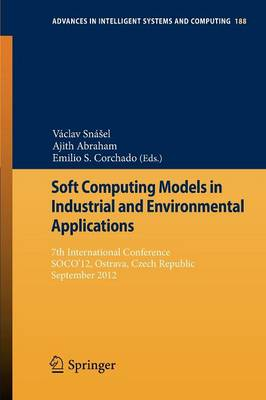 Soft Computing Models in Industrial and Environmental Applications: 7th International Conference, SOCO'12,  Ostrava, Czech Republic, September 5th-7th, 2012 - Advances in Intelligent Systems and Computing 188 (Paperback)