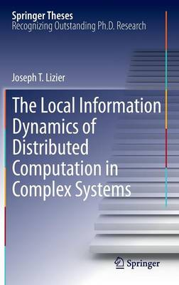The Local Information Dynamics of Distributed Computation in Complex Systems - Springer Theses (Hardback)