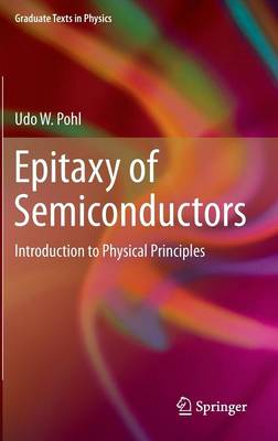 Epitaxy of Semiconductors: Introduction to Physical Principles - Graduate Texts in Physics (Hardback)