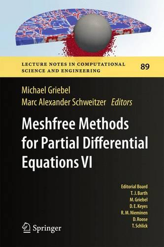 Meshfree Methods for Partial Differential Equations VI - Lecture Notes in Computational Science and Engineering 89 (Hardback)