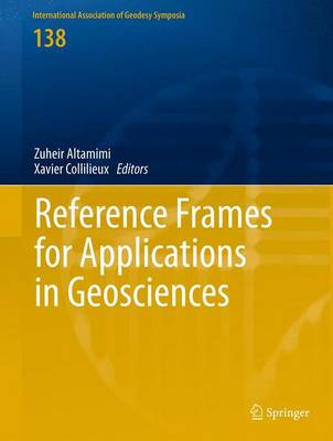 Reference Frames for Applications in Geosciences - International Association of Geodesy Symposia 138 (Hardback)