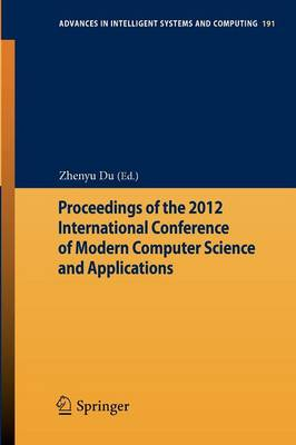 Proceedings of the 2012 International Conference of Modern Computer Science and Applications - Advances in Intelligent Systems and Computing 191 (Paperback)