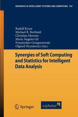 Synergies of Soft Computing and Statistics for Intelligent Data Analysis - Advances in Intelligent Systems and Computing 190 (Paperback)