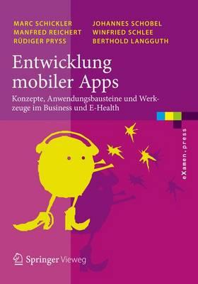 Entwicklung Mobiler Apps: Konzepte, Anwendungsbausteine Und Werkzeuge Im Business Und E-Health - eXamen.Press (Paperback)