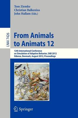 From Animals to Animats 12: 12th International Conference on Simulation of Adaptive Behavior, SAB 2012, Odense, Denmark, August 27-30, 2012, Proceedings - Lecture Notes in Artificial Intelligence 7426 (Paperback)