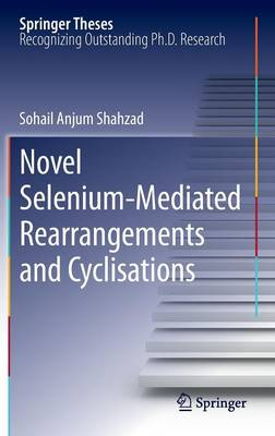 Novel Selenium-Mediated Rearrangements and Cyclisations - Springer Theses 77 (Hardback)