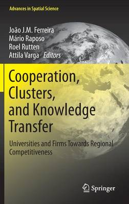 Cooperation, Clusters, and Knowledge Transfer: Universities and Firms Towards Regional Competitiveness - Advances in Spatial Science (Hardback)