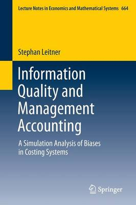 Information Quality and Management Accounting: A Simulation Analysis of Biases in Costing Systems - Lecture Notes in Economics and Mathematical Systems 664 (Paperback)