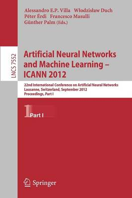 Artificial Neural Networks and Machine Learning -- ICANN 2012: 22nd International Conference on Artificial Neural Networks, Lausanne, Switzerland, September 11-14, 2012, Proceedings, Part I - Lecture Notes in Computer Science 7552 (Paperback)
