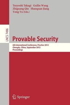 Provable Security: 6th International Conference, ProvSec 2012, Chengdu, China, September 26-28, 2012, Proceedings - Lecture Notes in Computer Science 7496 (Paperback)