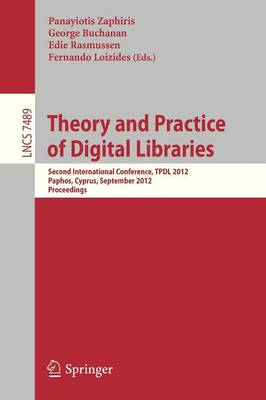 Theory and Practice of Digital Libraries: Second International Conference, TPDL 2012, Paphos, Cyprus, September 23-27, 2012, Proceedings - Lecture Notes in Computer Science 7489 (Paperback)