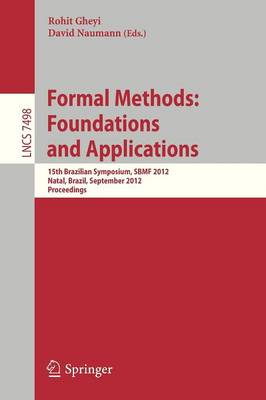 Formal Methods: Foundations and Applications: 15th Brazilian Symposium, SBMF 2012, Natal, Brazil, September 23-28, 2012. Proceedings - Lecture Notes in Computer Science 7498 (Paperback)