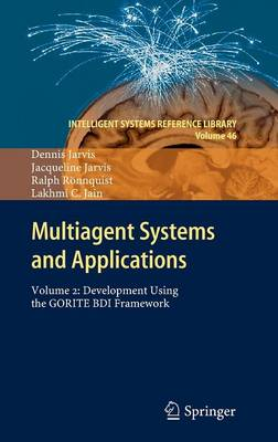 Multiagent Systems and Applications: Volume 2: Development Using the GORITE BDI Framework - Intelligent Systems Reference Library 46 (Hardback)