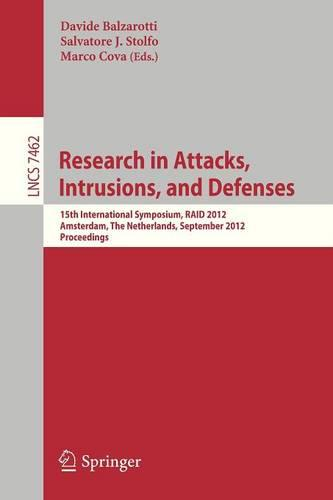 Research in Attacks, Intrusions and Defenses: 15th International Symposium, RAID 2012, Amsterdam, The Netherlands, September 12-14, 2012, Proceedings - Lecture Notes in Computer Science 7462 (Paperback)